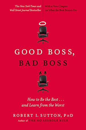 Good Boss, Bad Boss: How to Be the Best… and Learn from the Worst