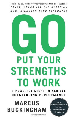 Go put your strenghts to work : 6 powerful steps to achieve outstanding performance