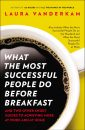 What the Most Succesful People Do Before Breakfast